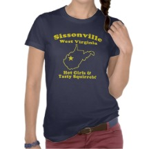 Sissonville has always been known for its HOT GIRLS and TASTY SQUIRRELS as evidenced by this Sissonville native wearing the T-shirt!